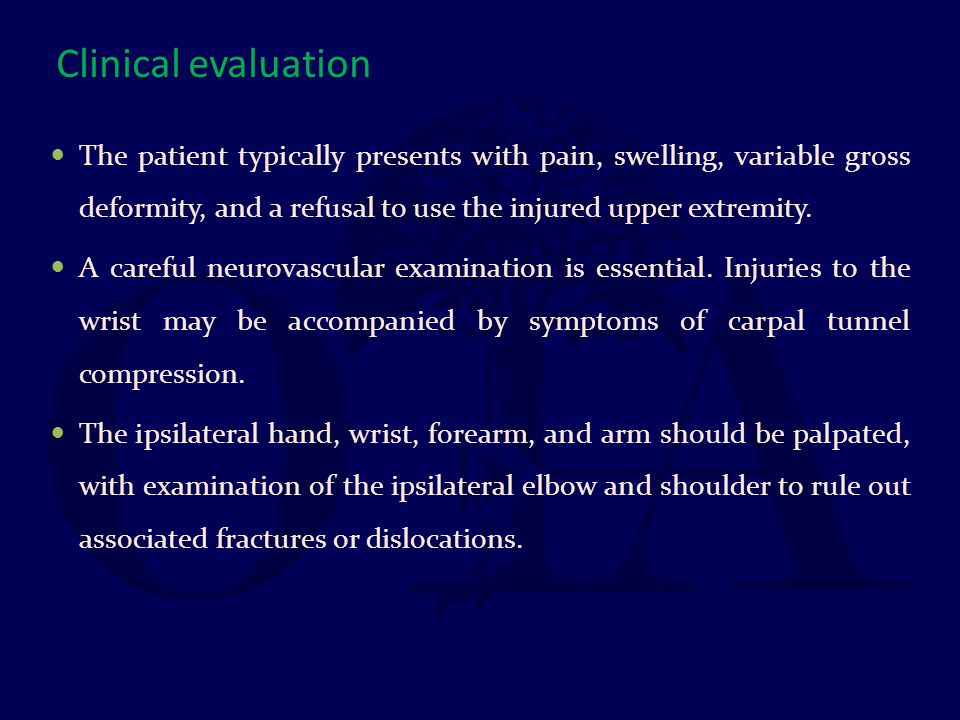 Clinical evaluation The patient typically presents with pain, swelling, variable gross deformity, and a refusal to use the injured upper extremity. A