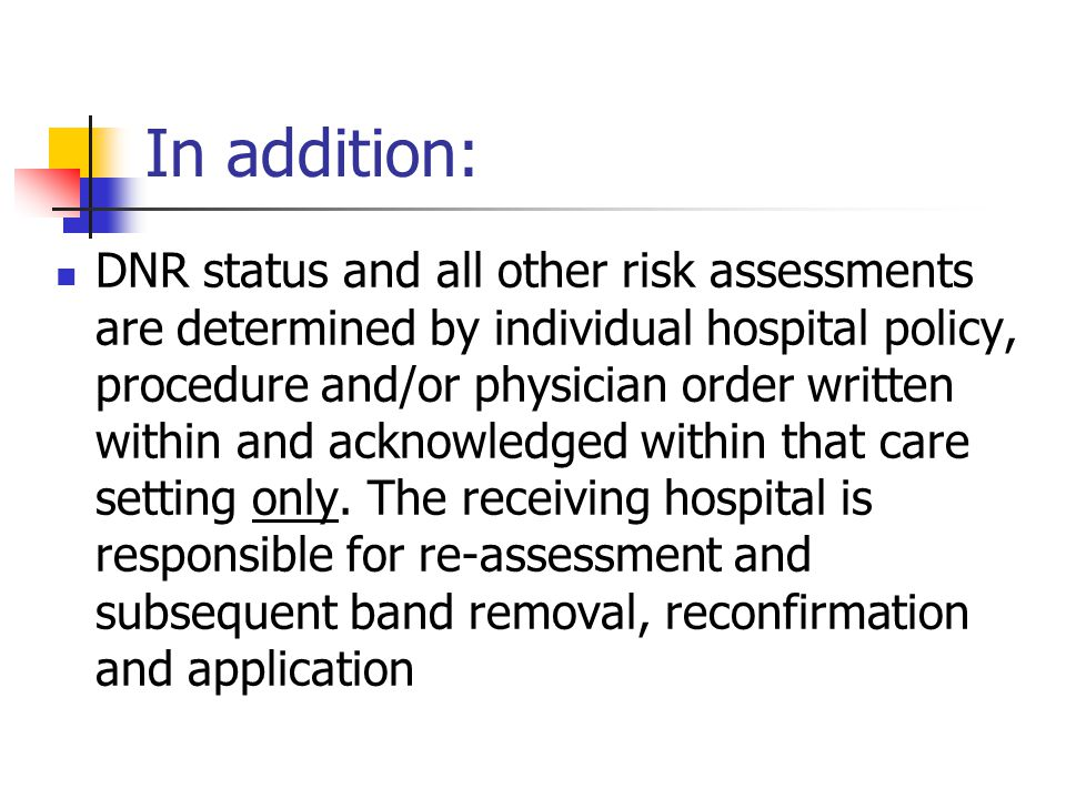 In addition: DNR status and all other risk assessments are determined by individual hospital policy, procedure and/or physician order written within a