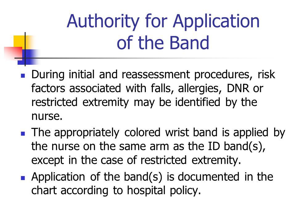 Authority for Application of the Band During initial and reassessment procedures, risk factors associated with falls, allergies, DNR or restricted extremity may be identified by the nurse.