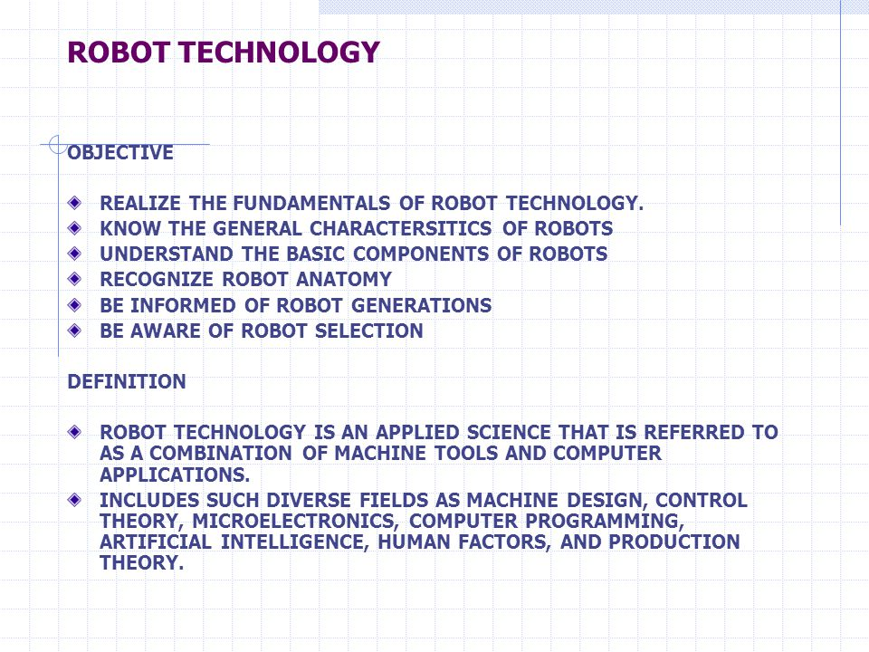 ROBOT TECHNOLOGY OBJECTIVE REALIZE THE FUNDAMENTALS OF ROBOT TECHNOLOGY.