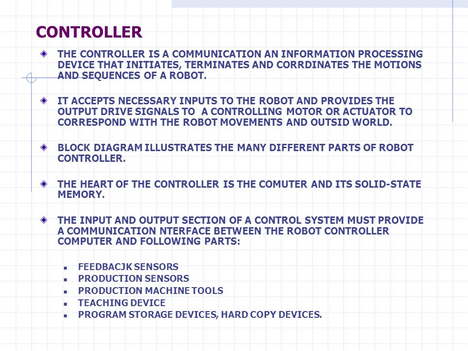 CONTROLLER THE CONTROLLER IS A COMMUNICATION AN INFORMATION PROCESSING DEVICE THAT INITIATES, TERMINATES AND CORRDINATES THE MOTIONS AND SEQUENCES OF