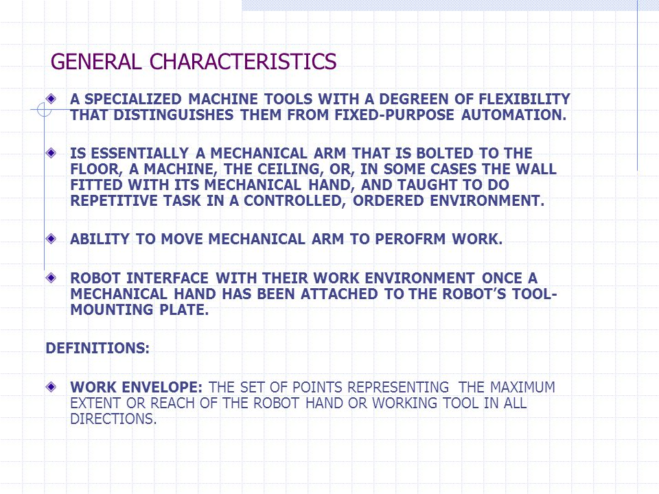 GENERAL CHARACTERISTICS A SPECIALIZED MACHINE TOOLS WITH A DEGREEN OF FLEXIBILITY THAT DISTINGUISHES THEM FROM FIXED-PURPOSE AUTOMATION. IS ESSENTIALL