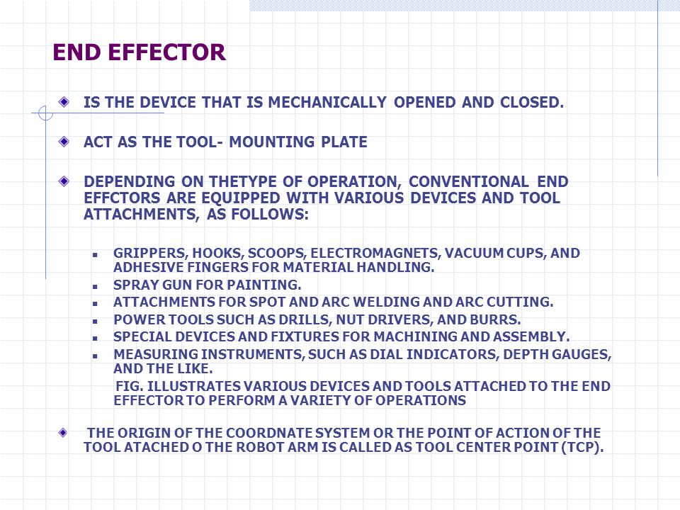 END EFFECTOR IS THE DEVICE THAT IS MECHANICALLY OPENED AND CLOSED. ACT AS THE TOOL- MOUNTING PLATE DEPENDING ON THETYPE OF OPERATION, CONVENTIONAL END