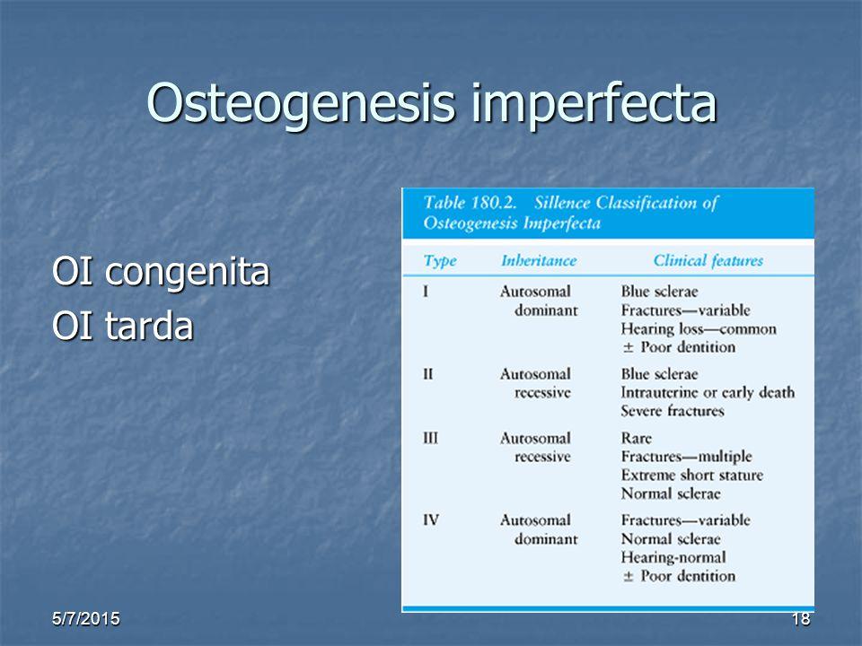 5/7/201518 Osteogenesis imperfecta OI congenita OI tarda