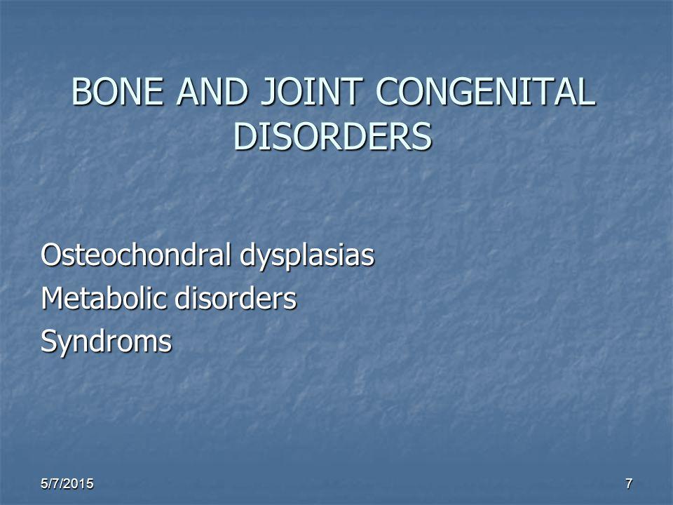 5/7/20158 Osteochondral dysplasias AchondroplasiaHypochondroplasia Diastrophic dysplasia Kniest dysplasia Spondyloepiphyseal dysplasia Metaphyseal chondrodysplasia Dyschondrosteosis