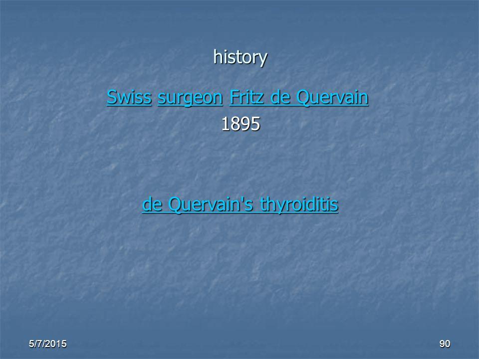 history Swiss surgeon Fritz de Quervain Swiss surgeon Fritz de Quervain SwisssurgeonFritz de Quervain SwisssurgeonFritz de Quervain1895 de Quervain s thyroiditis de Quervain s thyroiditis 5/7/201590