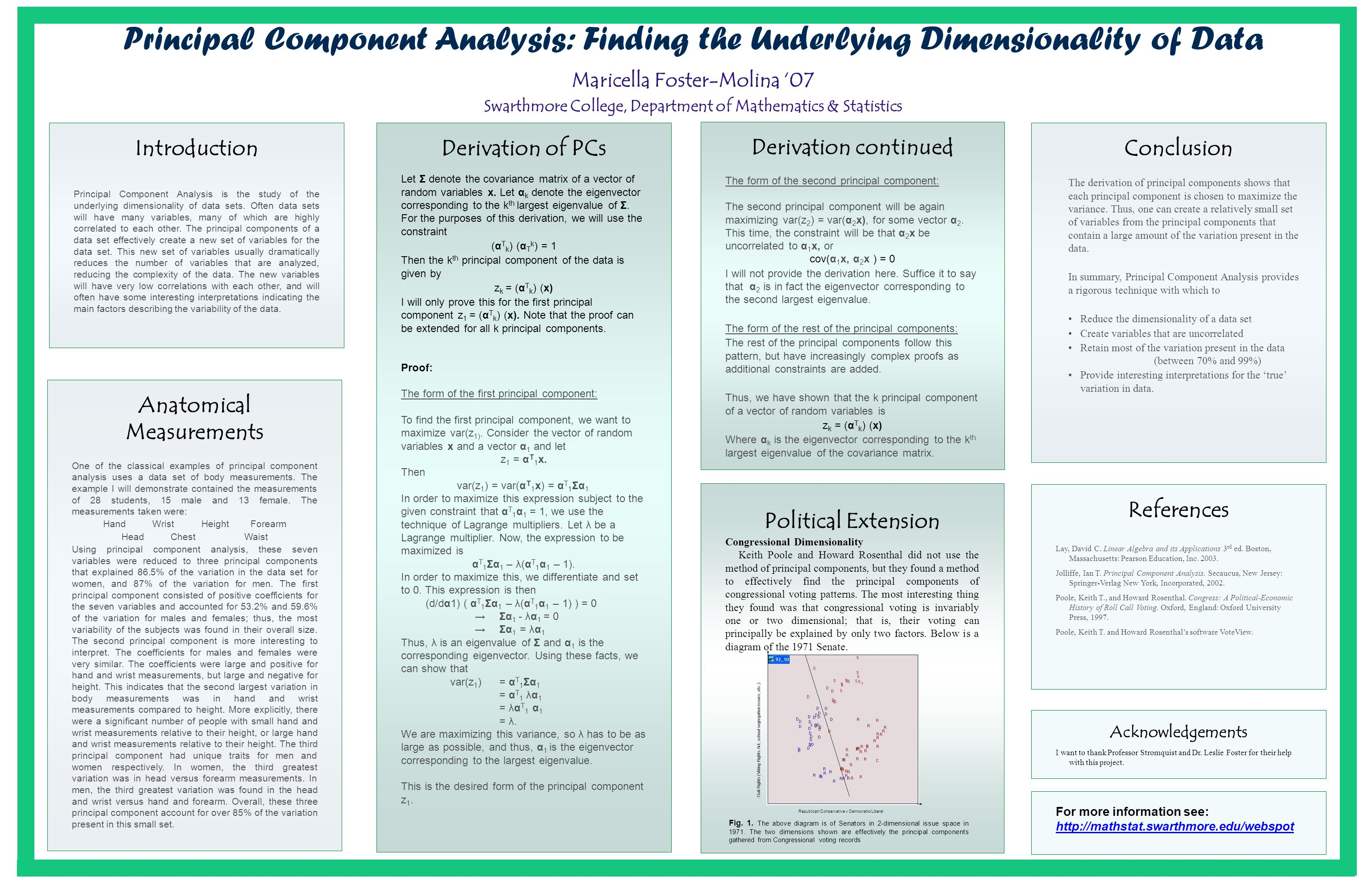 Introduction Principal Component Analysis is the study of the underlying dimensionality of data sets.