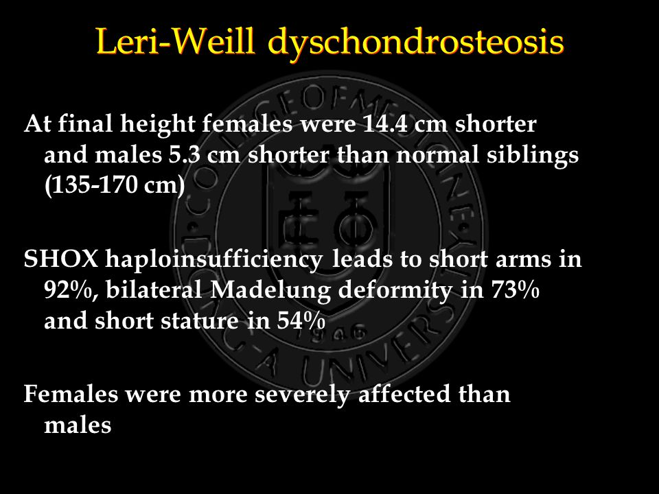 Leri-Weill dyschondrosteosis At final height females were 14.4 cm shorter and males 5.3 cm shorter than normal siblings (135-170 cm) SHOX haploinsuffi