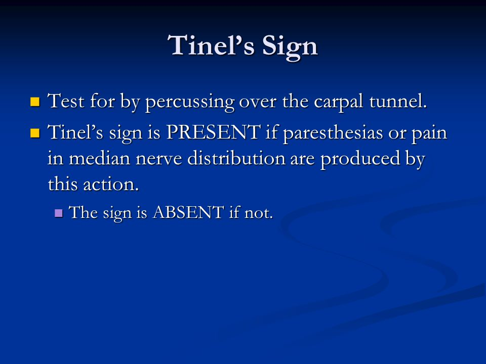 Tinel's Sign Test for by percussing over the carpal tunnel.