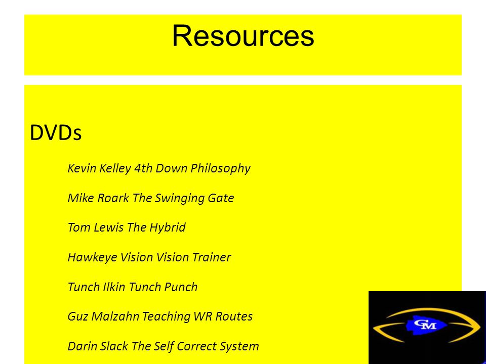 Resources DVDs Kevin Kelley 4th Down Philosophy Mike Roark The Swinging Gate Tom Lewis The Hybrid Hawkeye Vision Vision Trainer Tunch Ilkin Tunch Punch Guz Malzahn Teaching WR Routes Darin Slack The Self Correct System Ron West Developing the Shotgun Center Ken Leonard Shovel Pass with Tags Cool Clinic Paul Alexander How to Play Guard 2007 Alex Gibbs The Outside Zone Play 2007 Tom Bresnahan The No Huddle Offense & Line Fundamentals 2007 Howard Mudd The Inside Zone Play 1997 Bill Muir Single Back Running Game 2006 Paul Alexander How to Play Center 2006 Jim McNally Blocking Techniques that are new 1997 Chalk Talk Session 2006 Chalk Talk Session 2007 Chalk Talk Session 2011