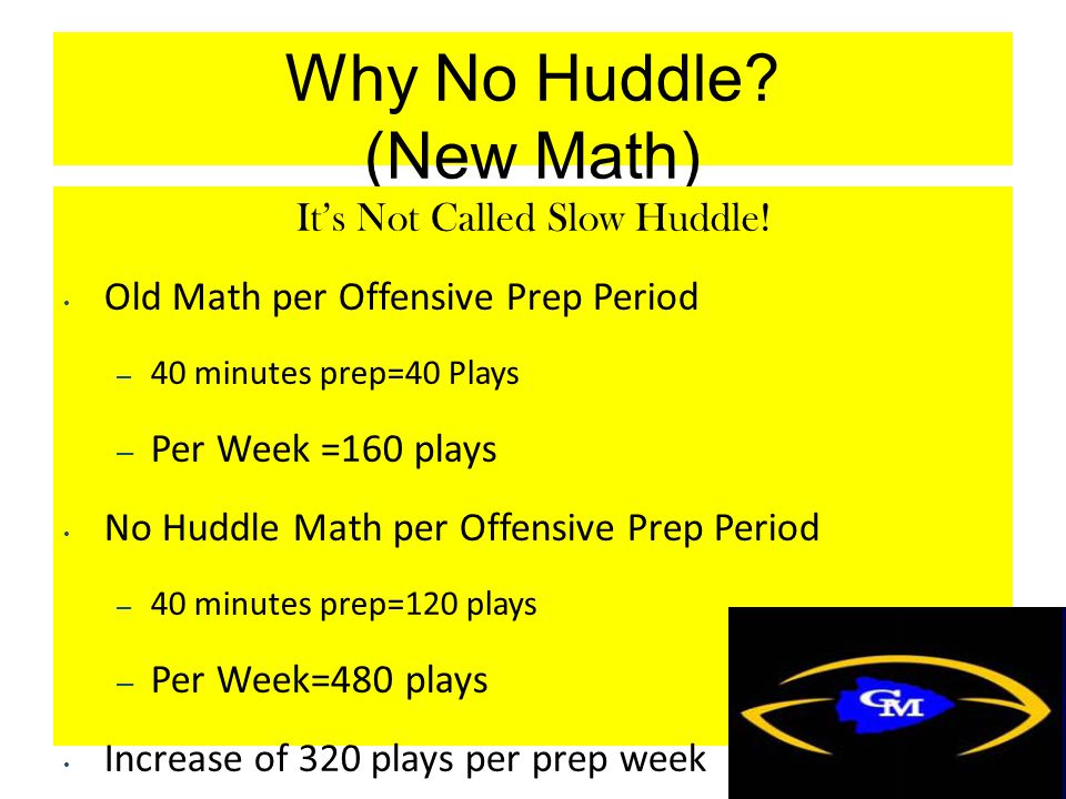 Why No Huddle. (New Math) It's Not Called Slow Huddle.