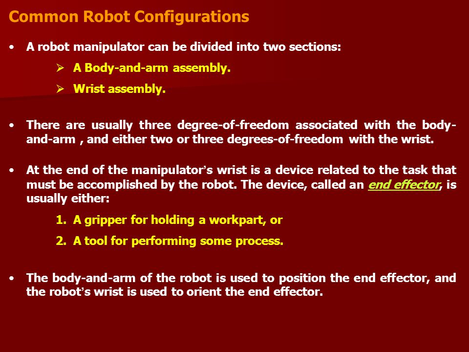 Common Robot Configurations A robot manipulator can be divided into two sections:  A Body-and-arm assembly.