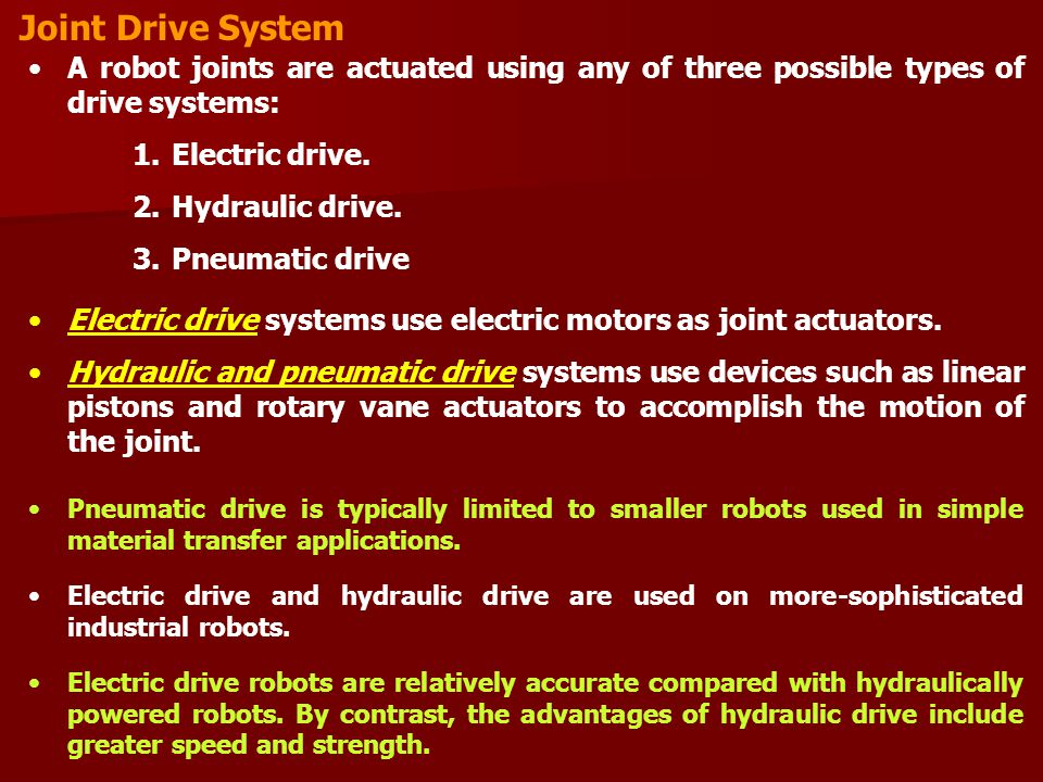 Joint Drive System A robot joints are actuated using any of three possible types of drive systems: 1.Electric drive.