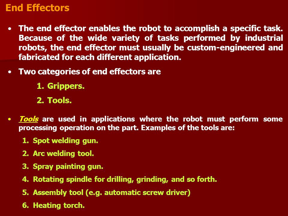 End Effectors The end effector enables the robot to accomplish a specific task.