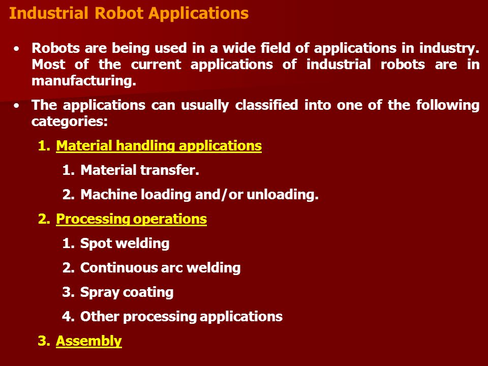 Industrial Robot Applications Robots are being used in a wide field of applications in industry.