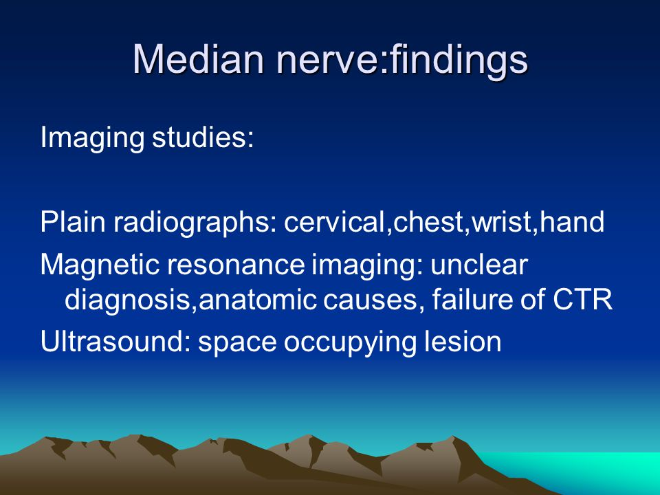Median nerve:findings Imaging studies: Plain radiographs: cervical,chest,wrist,hand Magnetic resonance imaging: unclear diagnosis,anatomic causes, fai
