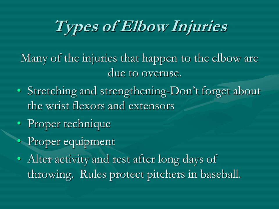 Types of Elbow Injuries Many of the injuries that happen to the elbow are due to overuse.