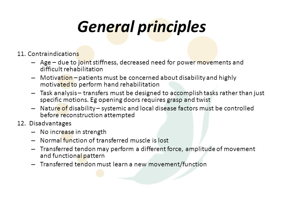 General principles 11. Contraindications – Age – due to joint stiffness, decreased need for power movements and difficult rehabilitation – Motivation