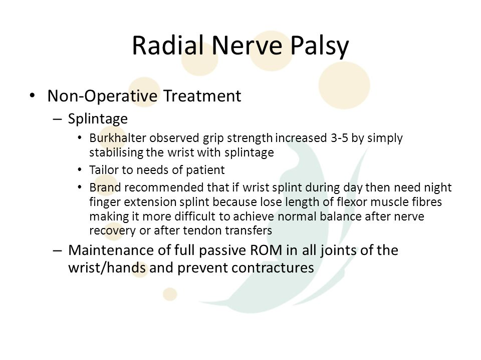 Radial Nerve Palsy Non-Operative Treatment – Splintage Burkhalter observed grip strength increased 3-5 by simply stabilising the wrist with splintage