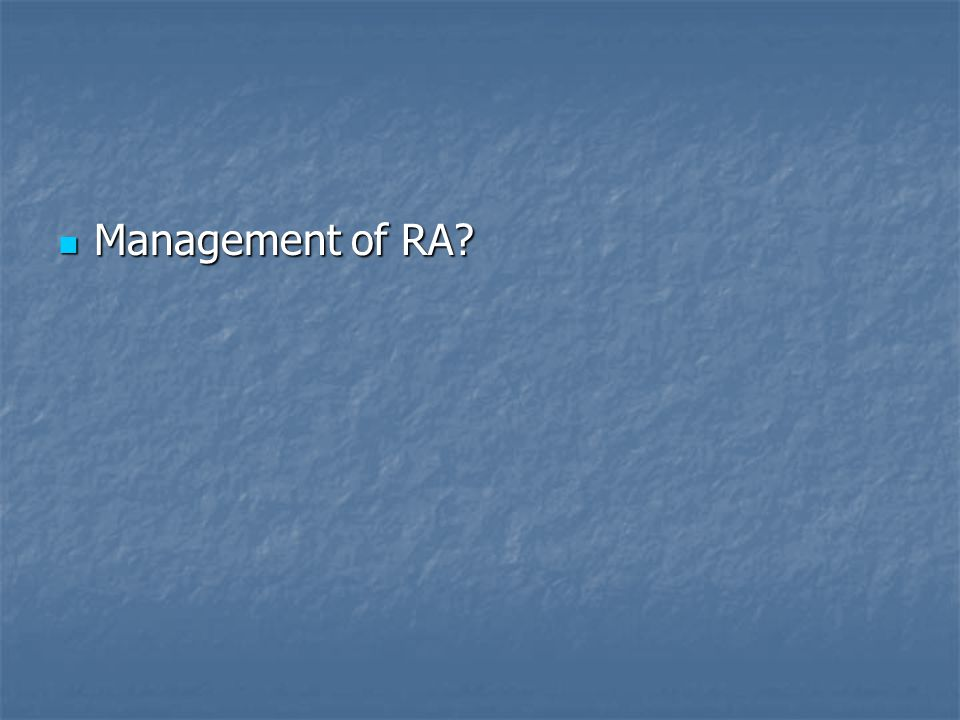 Management of RA? Management of RA?