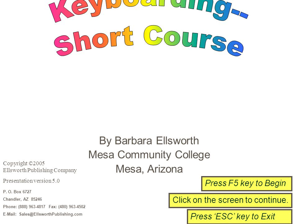 P. O. Box 6727 Chandler, AZ 85246 Phone: (888) 963-4817 Fax: (480) 963-4502 E-Mail: Sales@EllsworthPublishing.com By Barbara Ellsworth Mesa Community