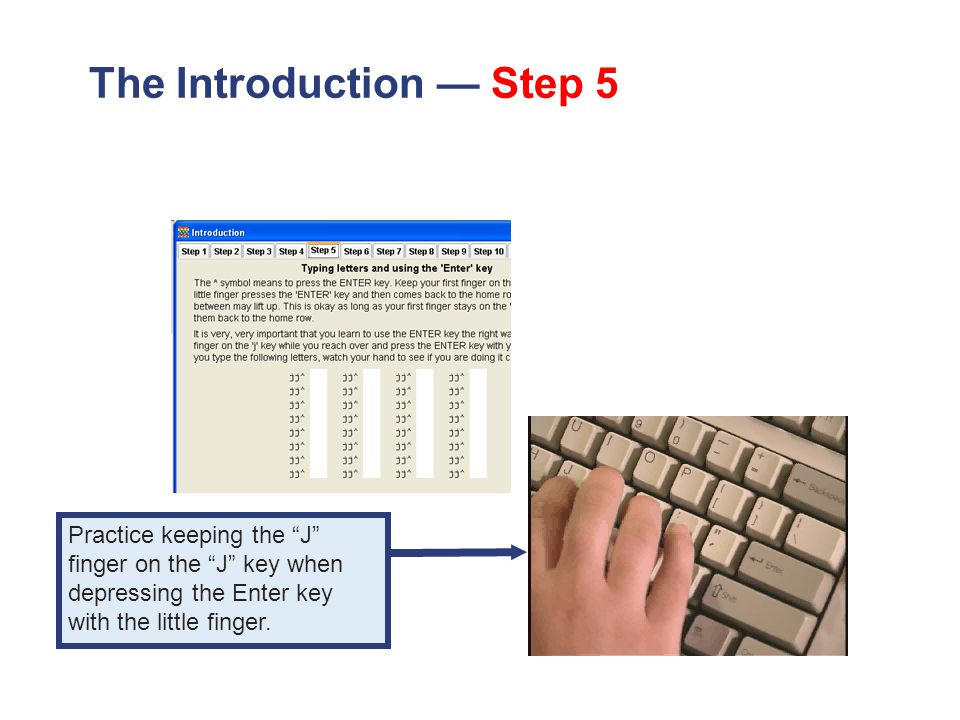 The Introduction — Step 5 Practice keeping the J finger on the J key when depressing the Enter key with the little finger.