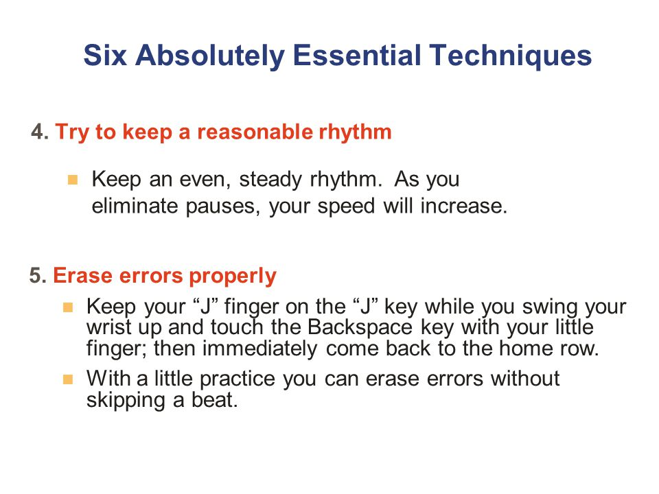 4. Try to keep a reasonable rhythm Six Absolutely Essential Techniques Keep an even, steady rhythm.