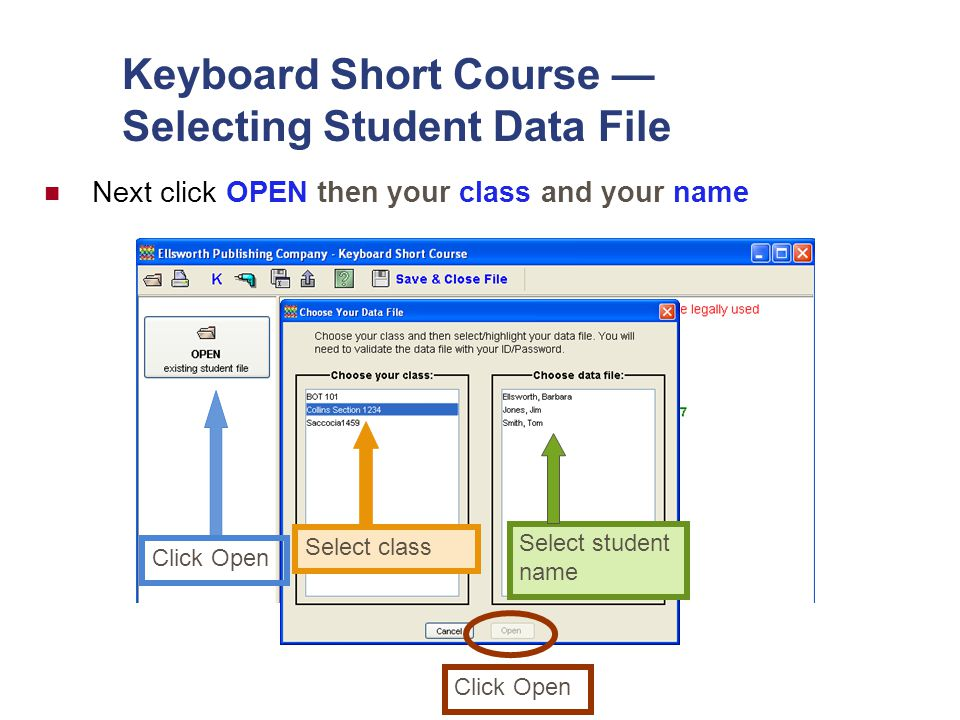 Keyboard Short Course — Selecting Student Data File Click Open Select class Select student name Click Open Next click OPEN then your class and your name