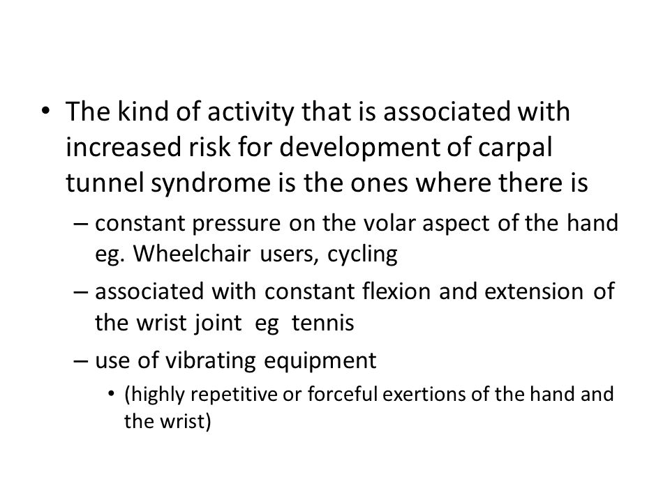 The kind of activity that is associated with increased risk for development of carpal tunnel syndrome is the ones where there is – constant pressure on the volar aspect of the hand eg.