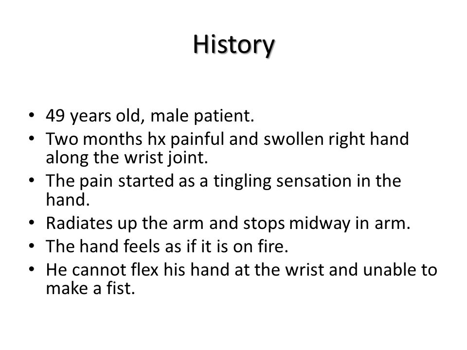 History 49 years old, male patient. Two months hx painful and swollen right hand along the wrist joint. The pain started as a tingling sensation in th