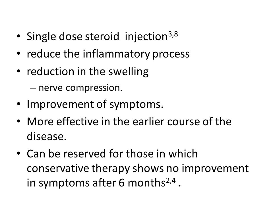 Single dose steroid injection 3,8 reduce the inflammatory process reduction in the swelling – nerve compression. Improvement of symptoms. More effecti