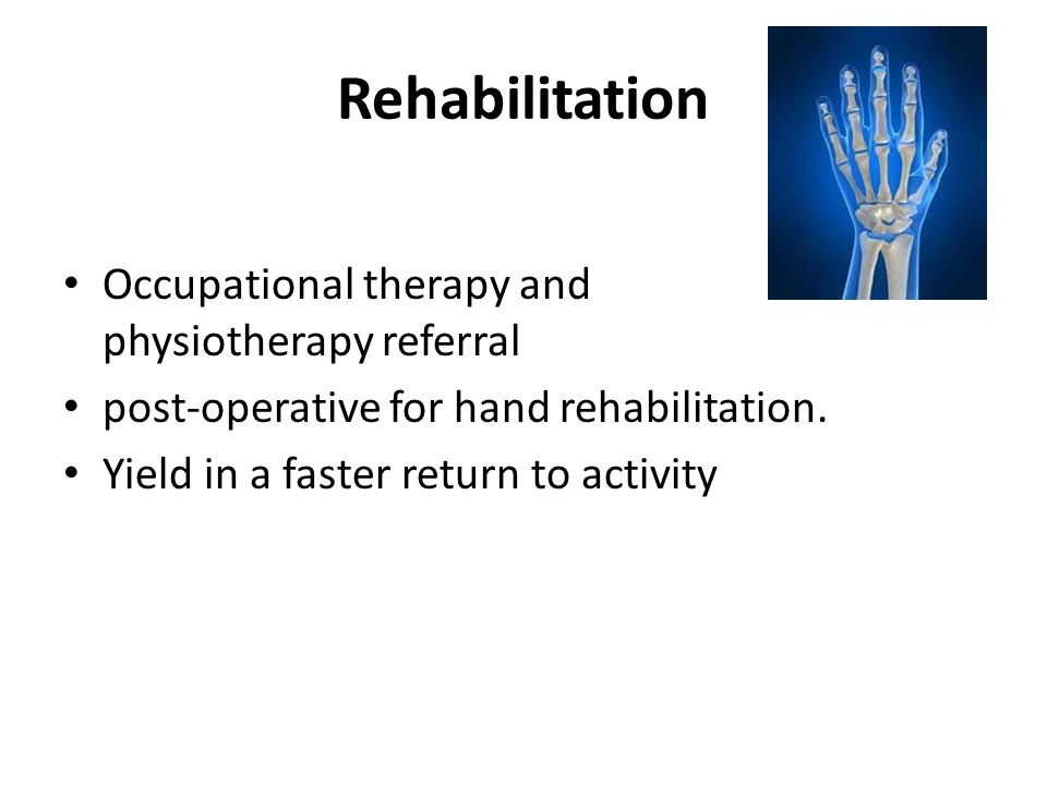 Rehabilitation Occupational therapy and physiotherapy referral post-operative for hand rehabilitation. Yield in a faster return to activity