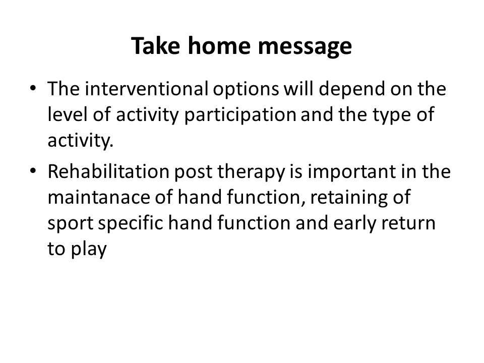 Take home message The interventional options will depend on the level of activity participation and the type of activity. Rehabilitation post therapy