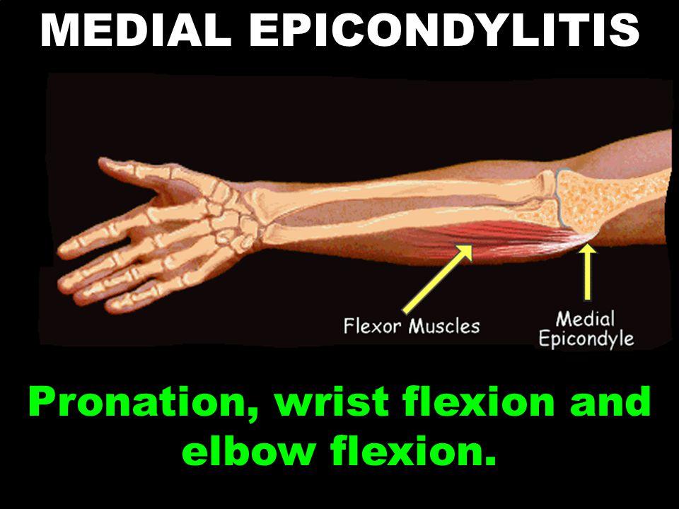 MEDIAL EPICONDYLITIS Pronation, wrist flexion and elbow flexion.