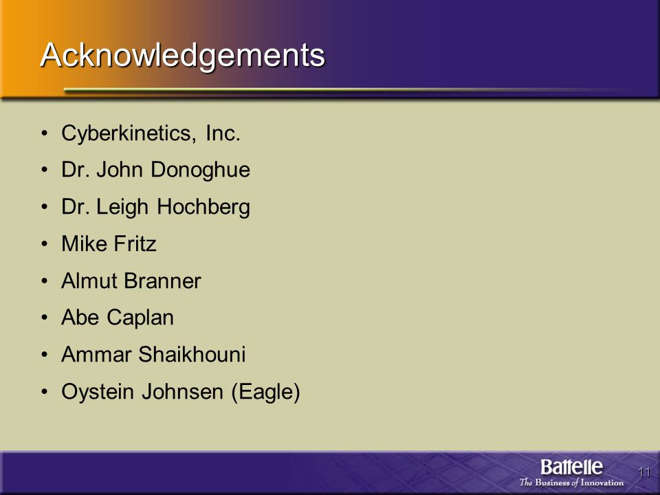 11 Acknowledgements Cyberkinetics, Inc. Dr. John Donoghue Dr.