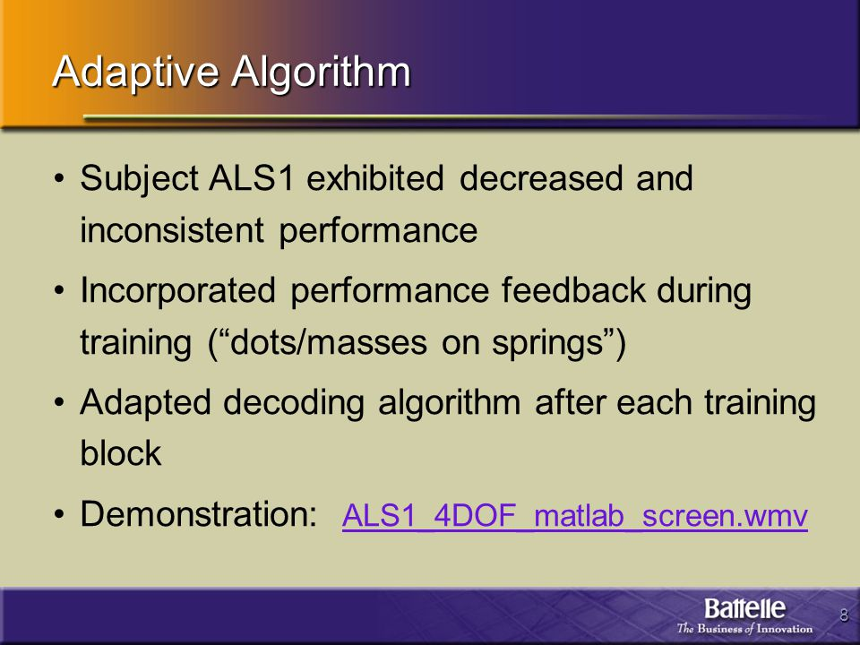8 Adaptive Algorithm Subject ALS1 exhibited decreased and inconsistent performance Incorporated performance feedback during training ( dots/masses on springs ) Adapted decoding algorithm after each training block Demonstration: ALS1_4DOF_matlab_screen.wmv ALS1_4DOF_matlab_screen.wmv