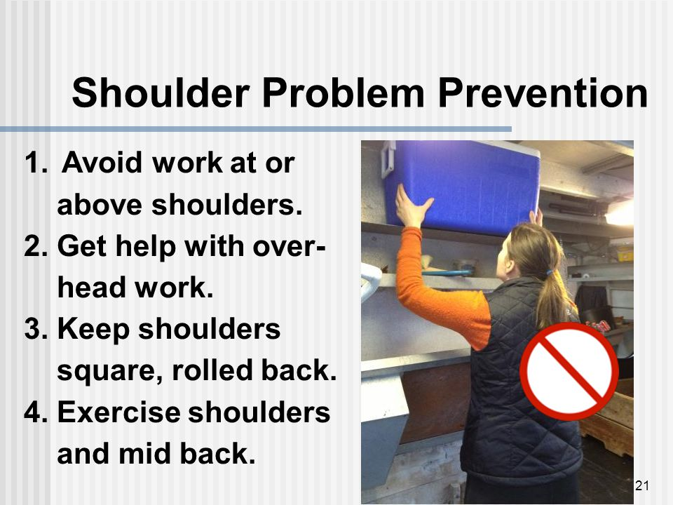 Shoulder Problem Prevention 21 1.Avoid work at or above shoulders.