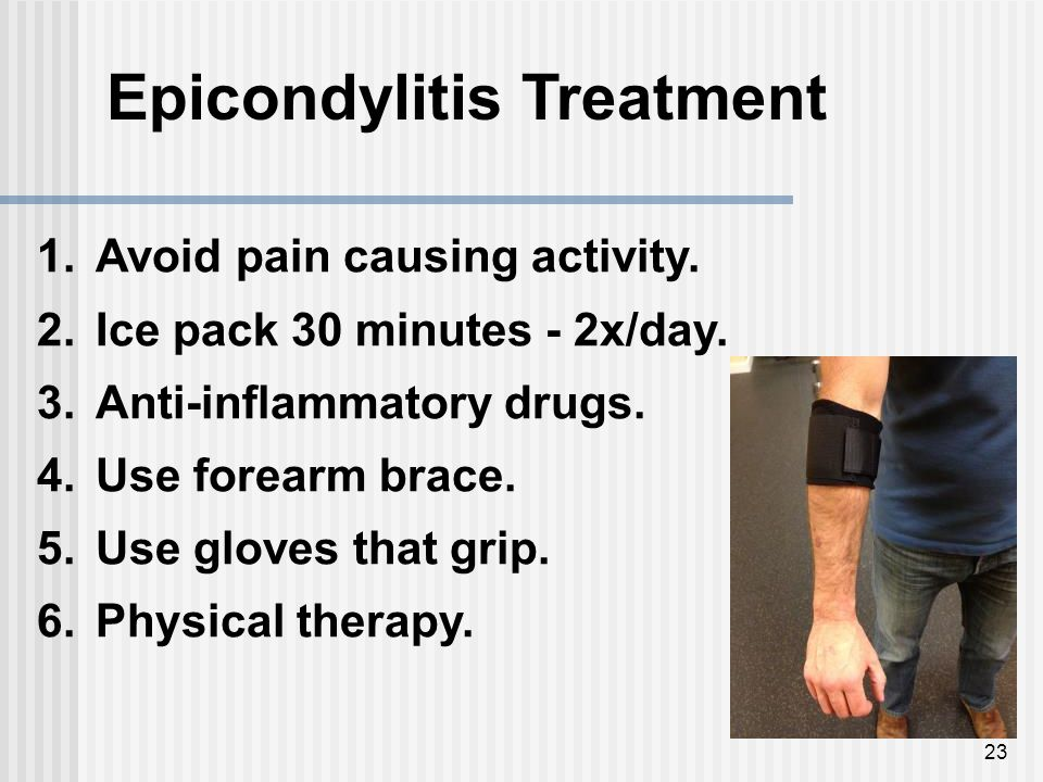 23 Epicondylitis Treatment 1.Avoid pain causing activity.