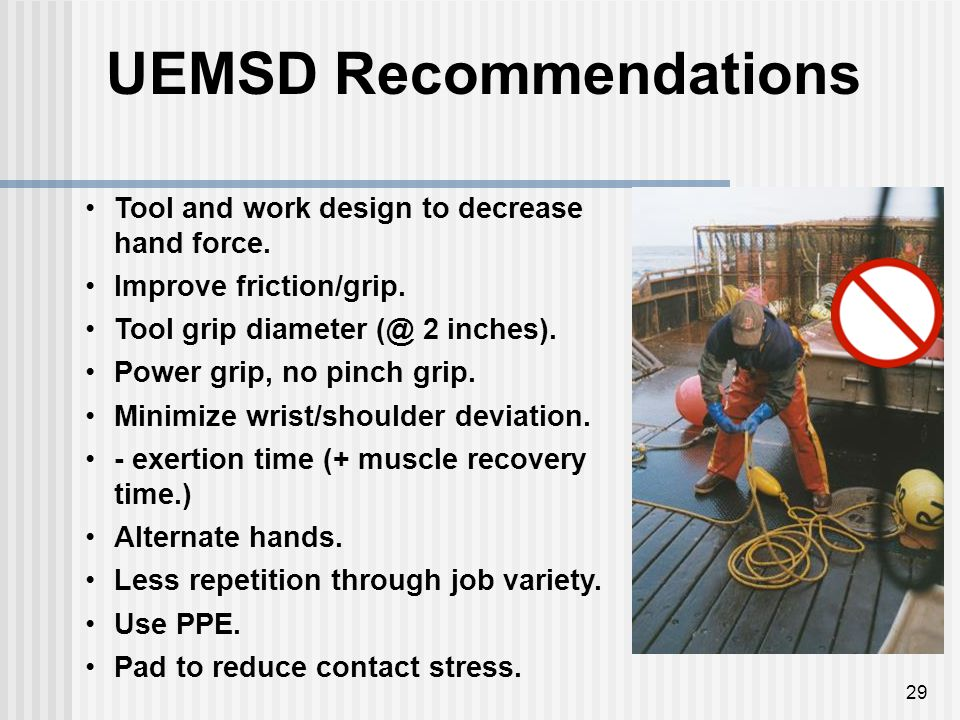 29 UEMSD Recommendations Tool and work design to decrease hand force.