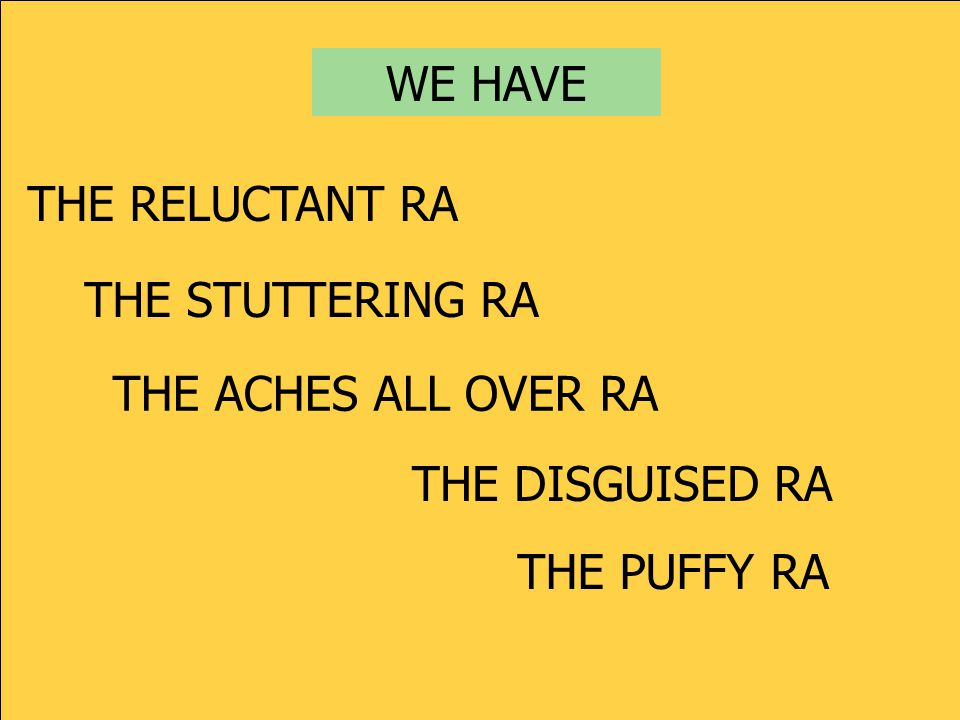 WE HAVE THE RELUCTANT RA THE STUTTERING RA THE DISGUISED RA THE ACHES ALL OVER RA THE PUFFY RA