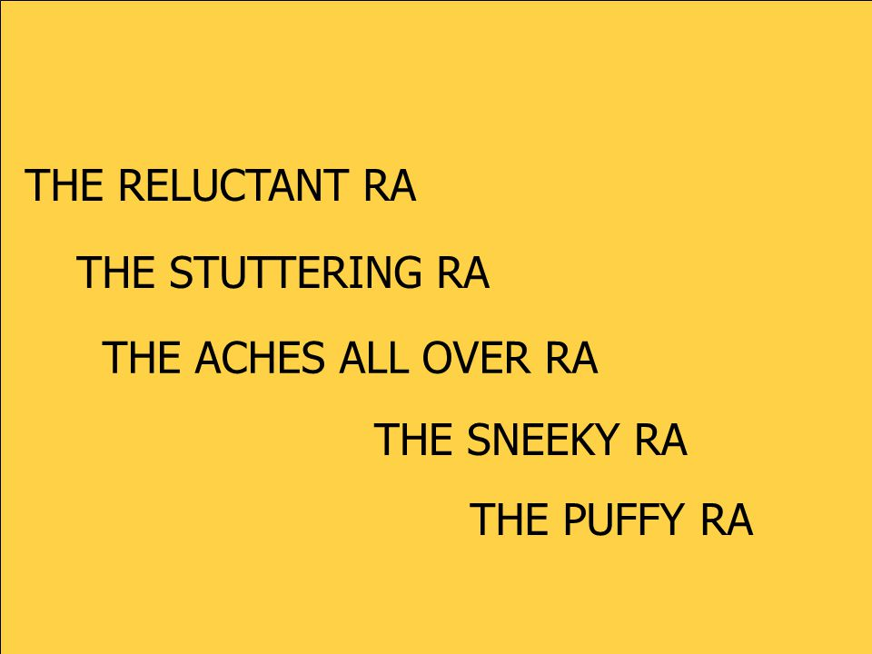 THE RELUCTANT RA THE STUTTERING RA THE SNEEKY RA THE ACHES ALL OVER RA THE PUFFY RA