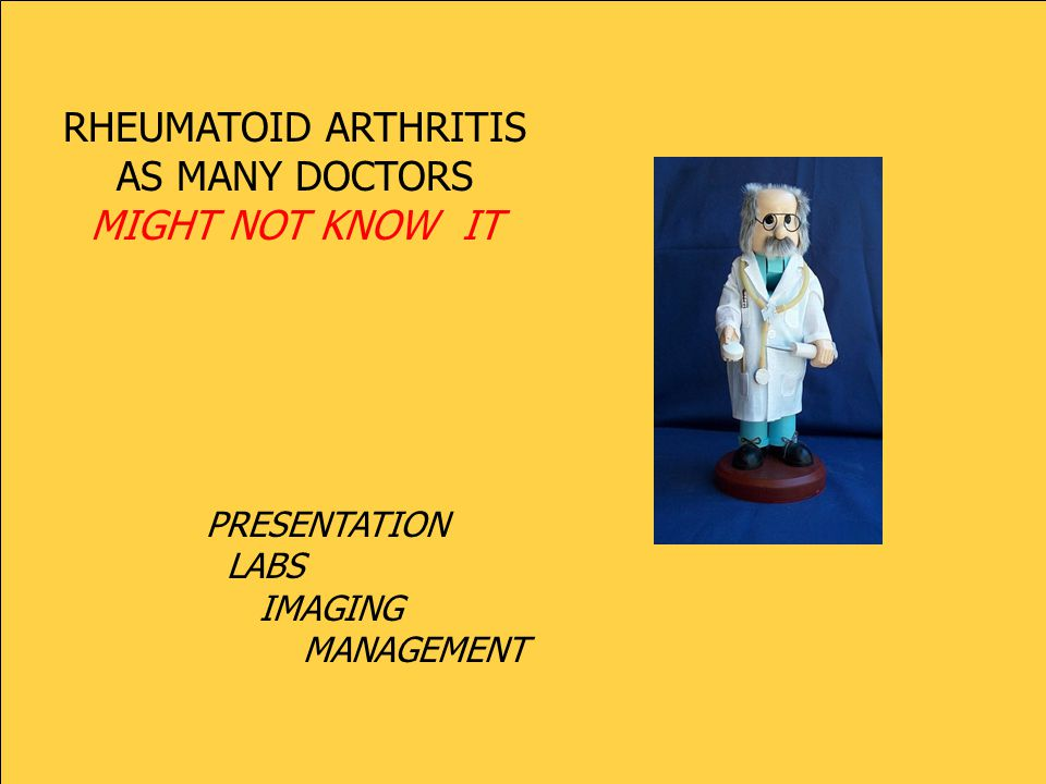RHEUMATOID ARTHRITIS AS MANY DOCTORS MIGHT NOT KNOW IT PRESENTATION LABS IMAGING MANAGEMENT