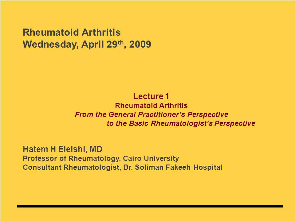 Hatem H Eleishi, MD Professor of Rheumatology, Cairo University Consultant Rheumatologist, Dr.