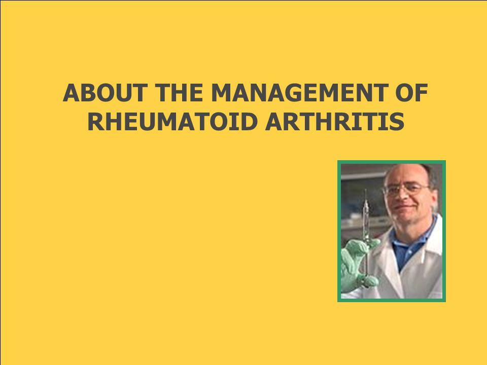 ABOUT THE MANAGEMENT OF RHEUMATOID ARTHRITIS