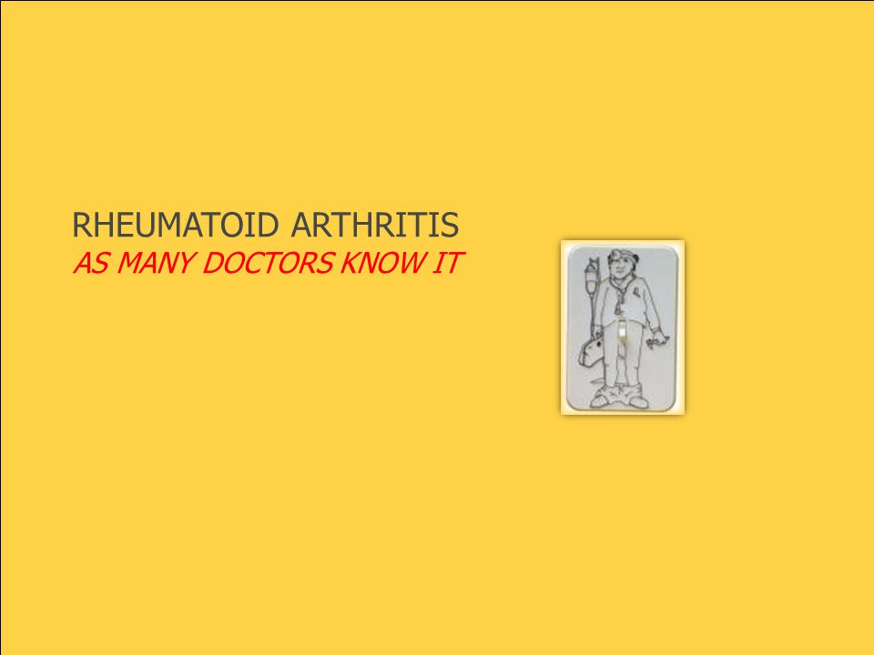 RHEUMATOID ARTHRITIS AS MANY DOCTORS KNOW IT