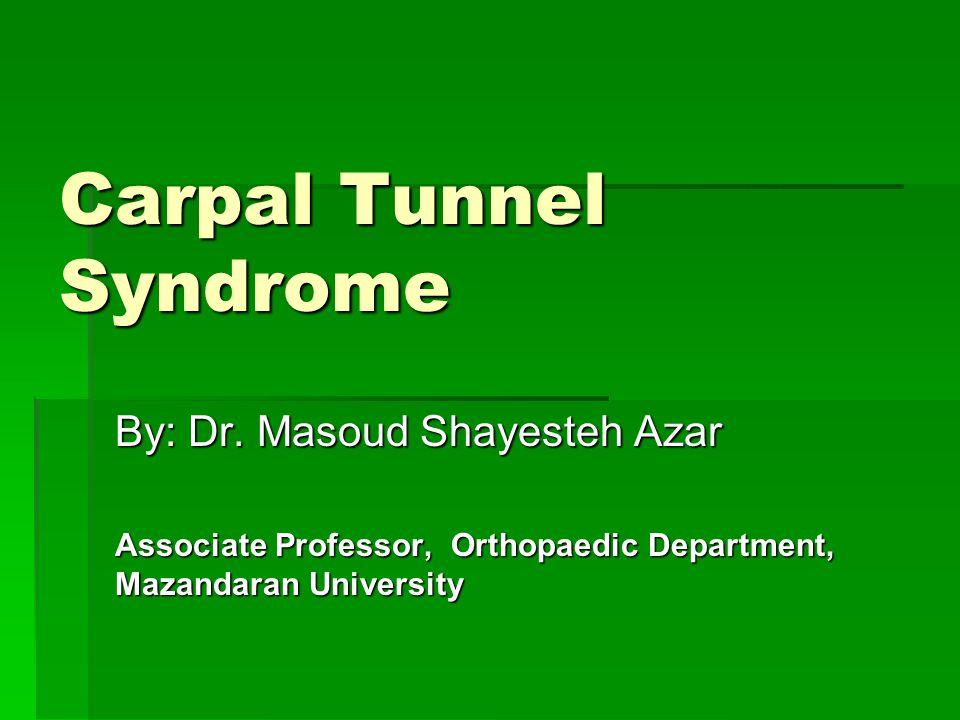 Carpal Tunnel Syndrome By: Dr. Masoud Shayesteh Azar Associate Professor, Orthopaedic Department, Mazandaran University