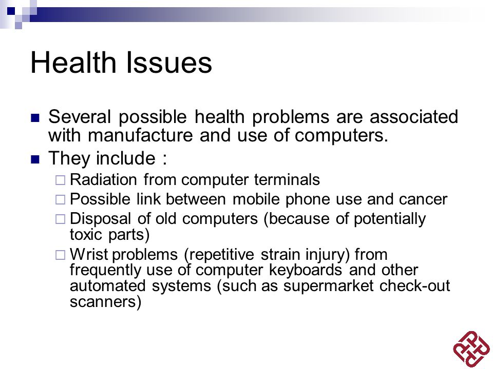 Health Issues Several possible health problems are associated with manufacture and use of computers.