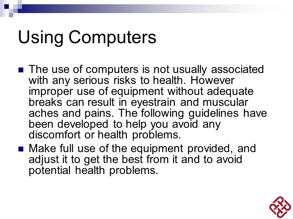 Using Computers The use of computers is not usually associated with any serious risks to health.