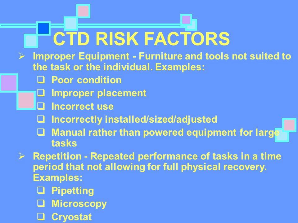 CTD RISK FACTORS  Improper Equipment - Furniture and tools not suited to the task or the individual.