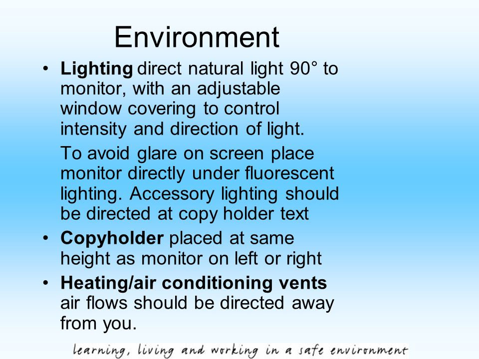 Environment Lighting direct natural light 90° to monitor, with an adjustable window covering to control intensity and direction of light. To avoid gla